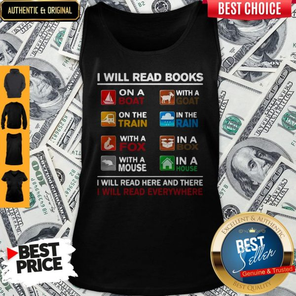 I Will Read Books I Will Read Here And There I Will Read Everywhere Tank Top