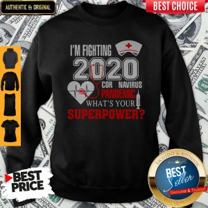 I'm Fighting 2020 Coronavirus Pandemic What's Your Superpower Sweatshirt