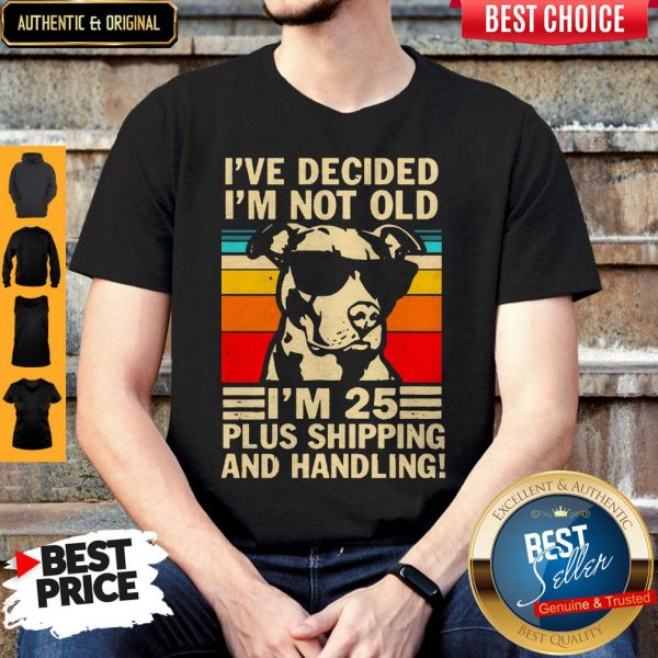 I've Decided I'm Not Old I'm 25 Plus Shipping And Handling Vintage Shirt