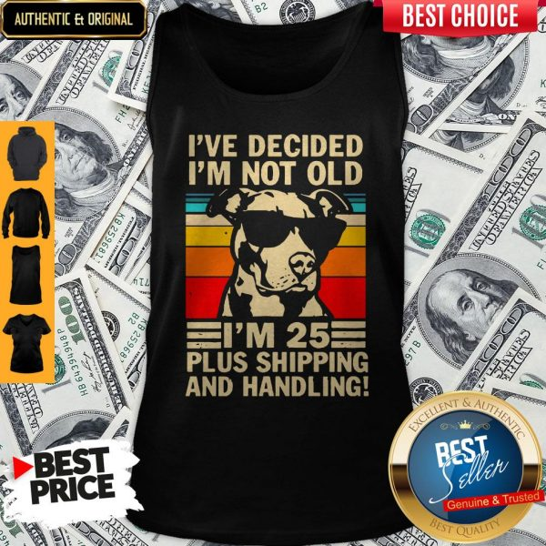 I've Decided I'm Not Old I'm 25 Plus Shipping And Handling Vintage Tank Top