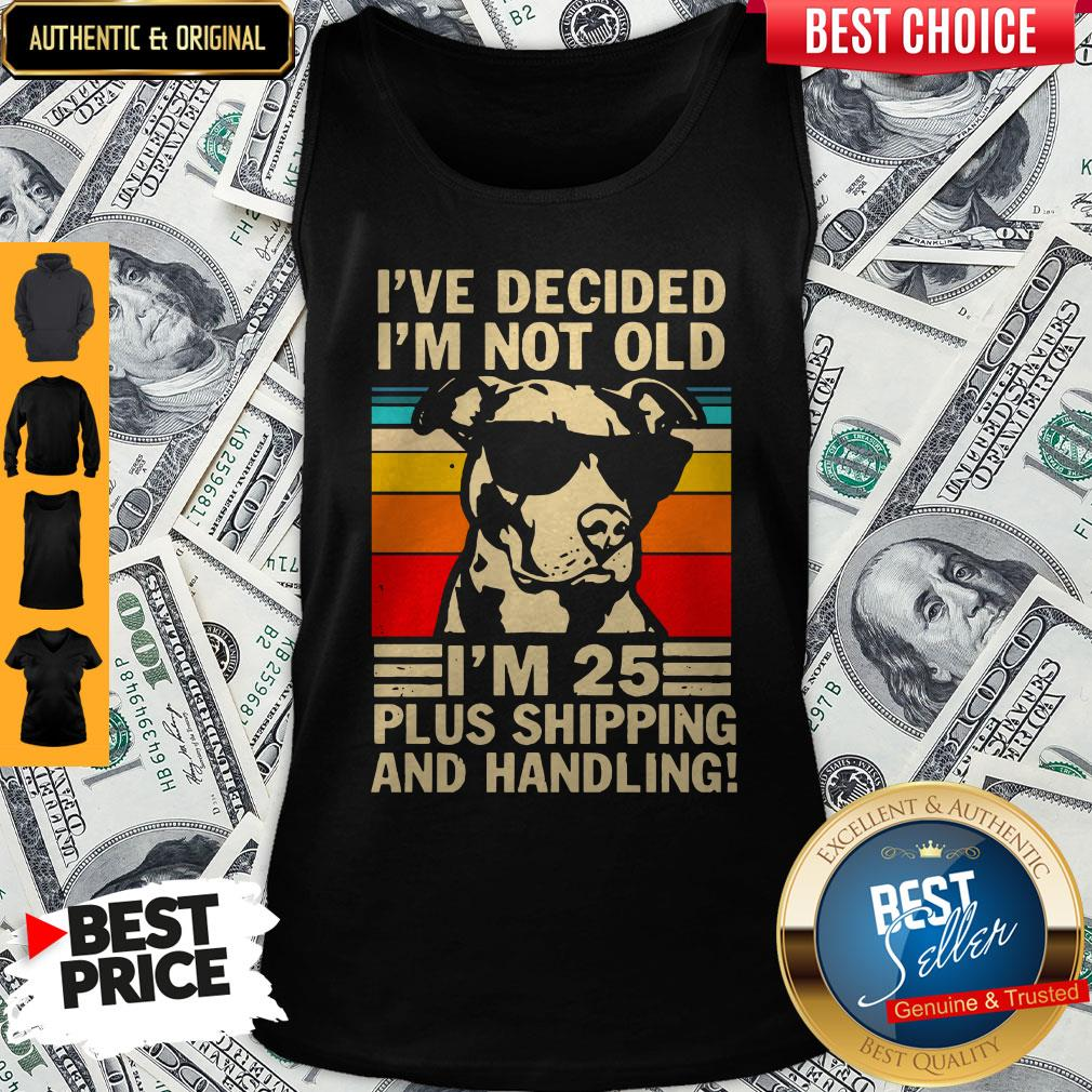 I?ve Decided I?m Not Old I?m 25 Plus Shipping And Handling Vintage Tank Top
