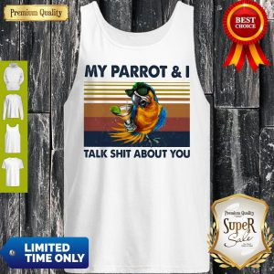 My Parrot I Talk Shit About You Vintage Tank Top