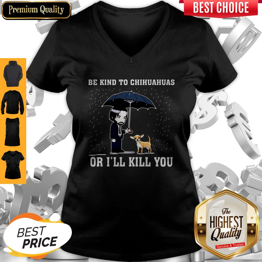 Official Be Kind To Chihuahuas Or I'll Kill You V-neck
