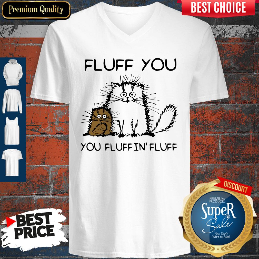 Official Fluff You You Fluffin' Fluff Funny Cats V-neck
