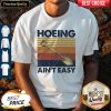 Official Hoeing Ain't Easy Vintage Shirt