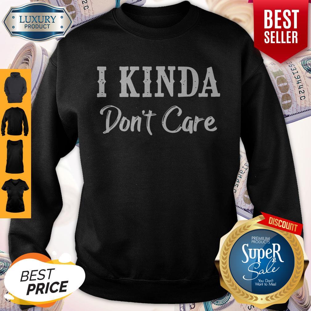 Official I Kinda Don't Care Black Version Sweatshirt
