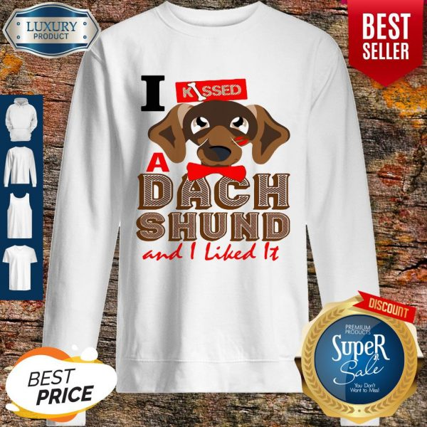Official I Kissed A Dach Shund And I Liked It Dog Sweatshirt