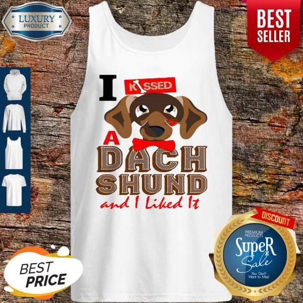 Official I Kissed A Dach And I Liked It Dog Tank Top