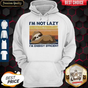 Official I'm Not Lazy Im Energy Efficient Vintage Hoodie