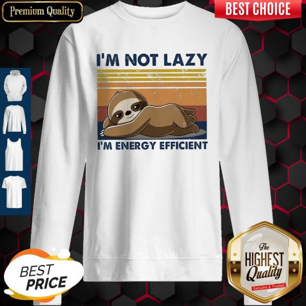 Official I'm Not Lazy Im Energy Efficient Vintage Sweatshirt