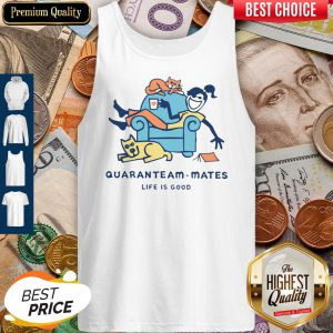 Official Quaranteam Mates Life Is Good Tank Top