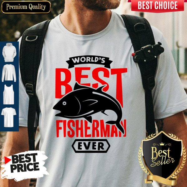 Official World's Best Fisherman Ever Shirt