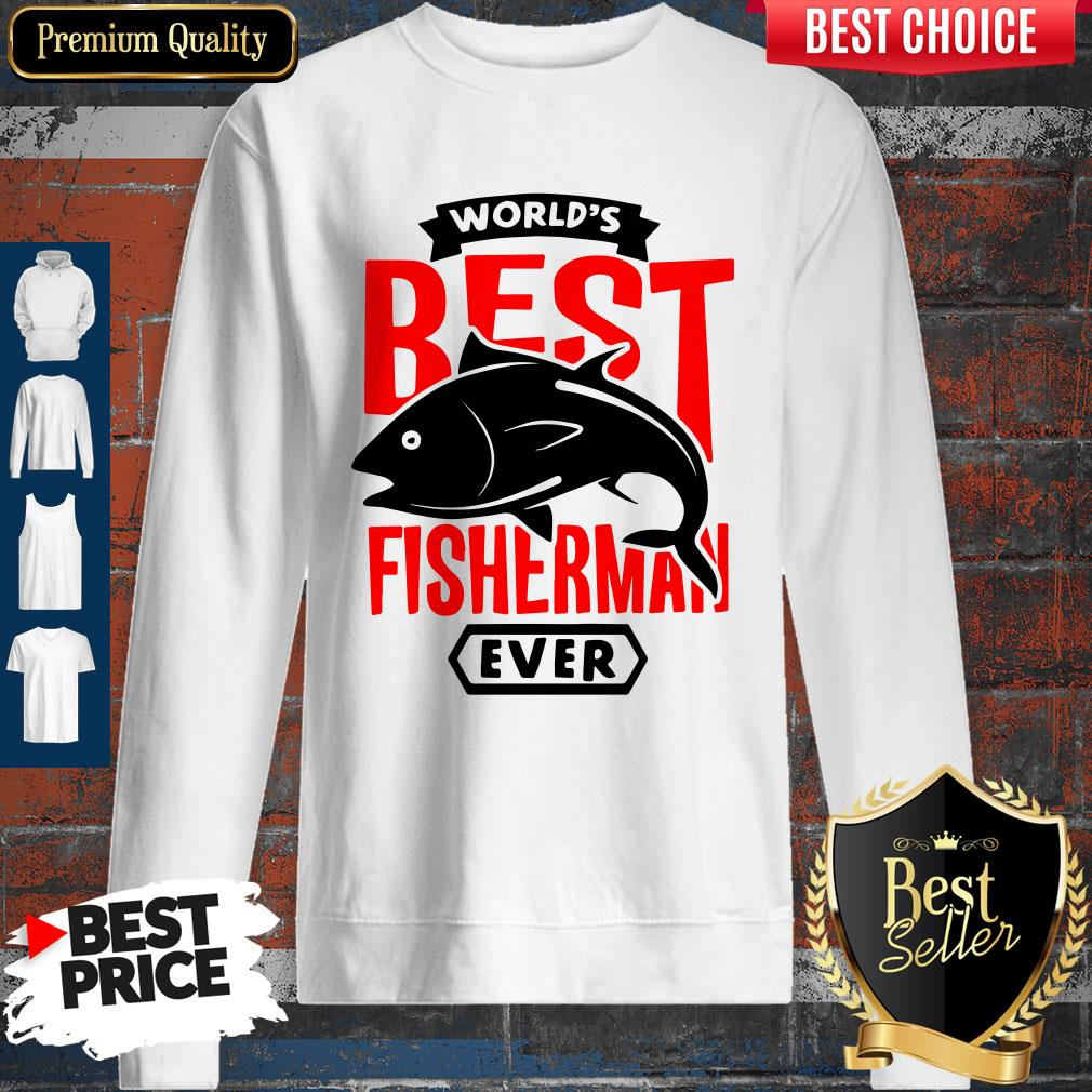 Official World?s Best Fisherman Ever Sweatshirt