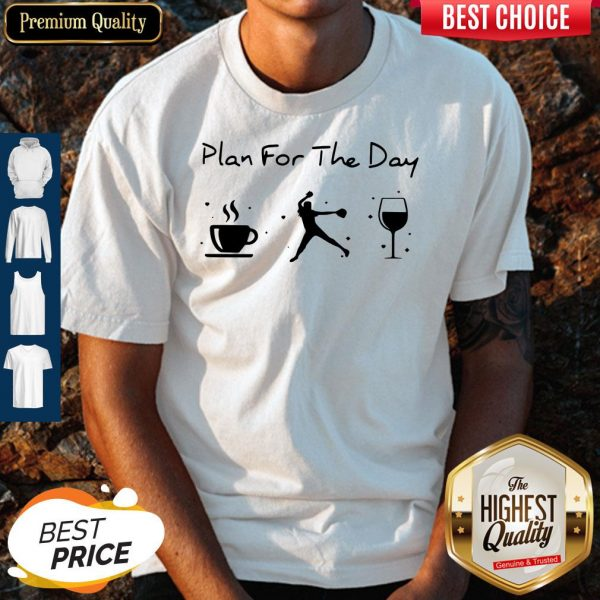Plan Of The Day Cofffe Baseball And Wine Shirt