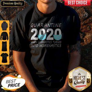 Quarantine 2020 Mask When Gymnastics Turned Into Homenastics Shirt