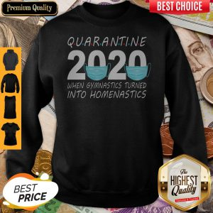 Quarantine 2020 Mask When Gymnastics Turned Into Homenastics Sweatshirt