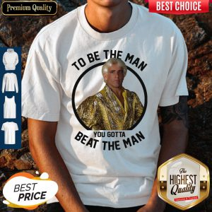 Ric Flair To Be The Man You Gotta Beat The Man Shirt