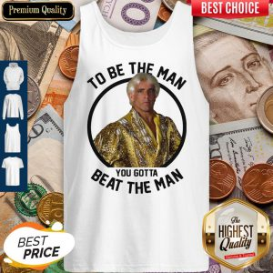 Ric Flair To Be The Man You Gotta Beat The Man Tank Top