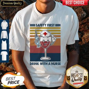 Safety First Drink With A Nurse Wine Vintage Shirt