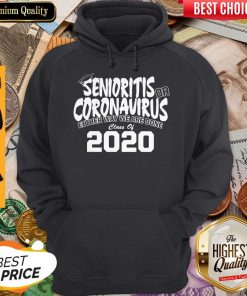 Senioritis Or Coronavirus Either Way We Are Done Class Of 2020 Hoodie