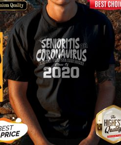 Senioritis Or Coronavirus Either Way We Are Done Class Of 2020 Shirt