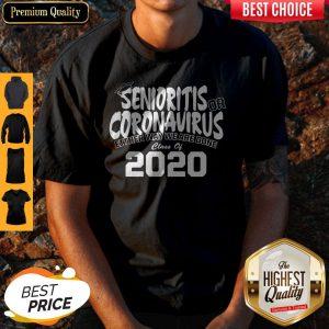 Senioritis Or Coronavirus Either Way We Are Done Class Of 2020 Shirt