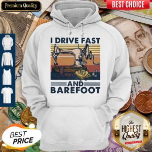 Sewing I Drive Fast And Barefoot Vintage Hoodie
