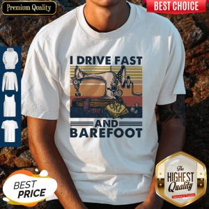 Sewing I Drive Fast And Barefoot Vintage Shirt