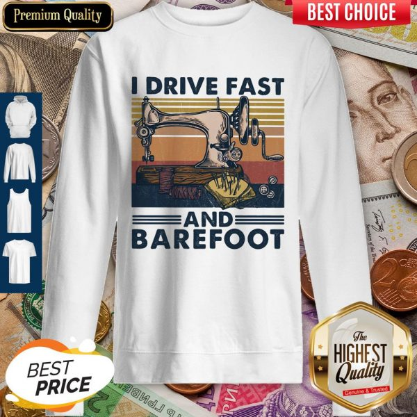 Sewing I Drive Fast And Barefoot Vintage Sweatshirt