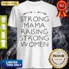 Official Strong Mama Raising Strong Women Shirt