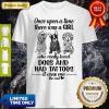 Once Upon A Time There Was A Girl Who Really Loved Dogs And Had Tattoos It Was Me The End Shirt
