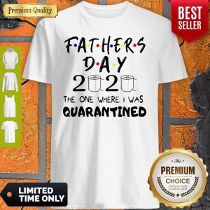 Official Fathers Day 2020 The One Where I Was Quarantined Shirt
