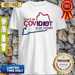 Kentucky Don't Be A Covid-19 Covidiot Stay Home Nursestrong Shirt
