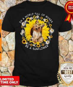 Official In A World Full Of Roses Be A Sunflower Yorkshire Shirt