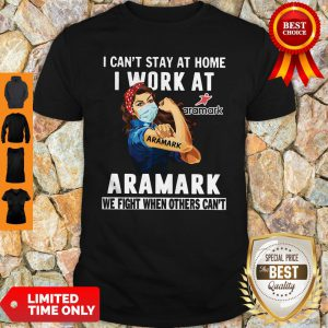 Strong Woman Face Mask I Can't Stay At Home I Work At Aramark We Fight When Others Can't Shirt
