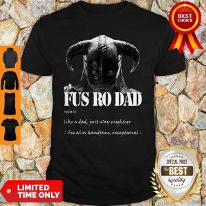 Fus Ro Dad Noun Like A Dad Just Way Mightier Shirt