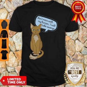 Don't Mess With My Human I Will Take Revenge Cat Shirt