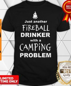 Official Fireball Drinker With A Camping Problem Shirt