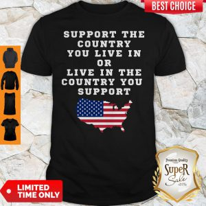 American Support The Country You Live In Or Live In The Country You Support Shirt