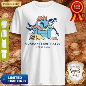 Life Is Good Quaranteam Mates Shirt