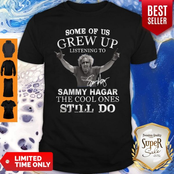 Some Of Us Grew Up Listening To Sammy Hagar The Cool Ones Still Do Signature Shirt