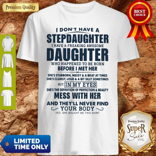 I Don't Have A Stepdaughter I Have A Freaking Awesome Daughter Mess With Her Shirt