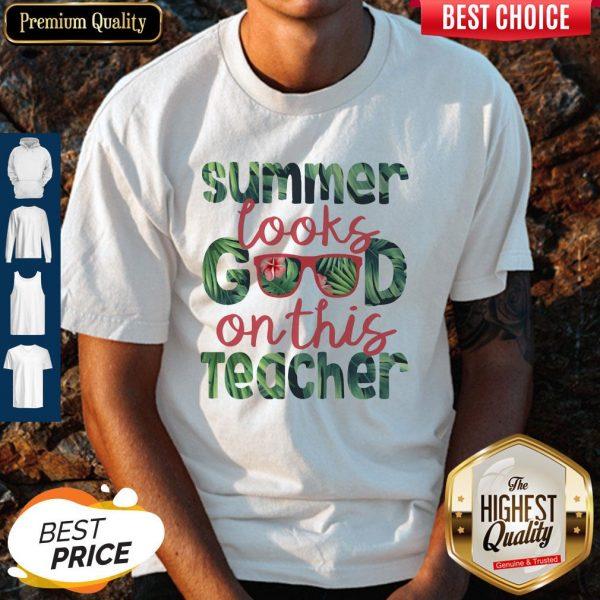 Official Summer Looks Good On This Teacher Shirt