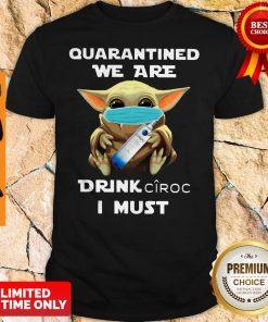 Baby Yoda Quarantined We Are Drink Ciroc I Must Shirt