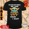 Baby Yoda Quarantined We Are Drink Crown Royal Regal Apple I Must Shirt