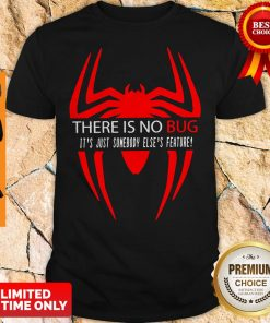 There Is No Bug It's Just Somebody Else's Feature Shirt