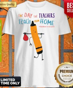 The Day The Teachers Teach From Home Quaranteaching Shirt