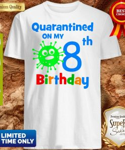 Quarantined On My Coronavirus 8th Birthday Shirt