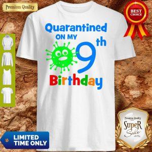 Quarantined On My Coronavirus 9th Birthday Shirt