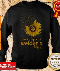 Official I Love My Life As A Welders Wife Sweatshirt